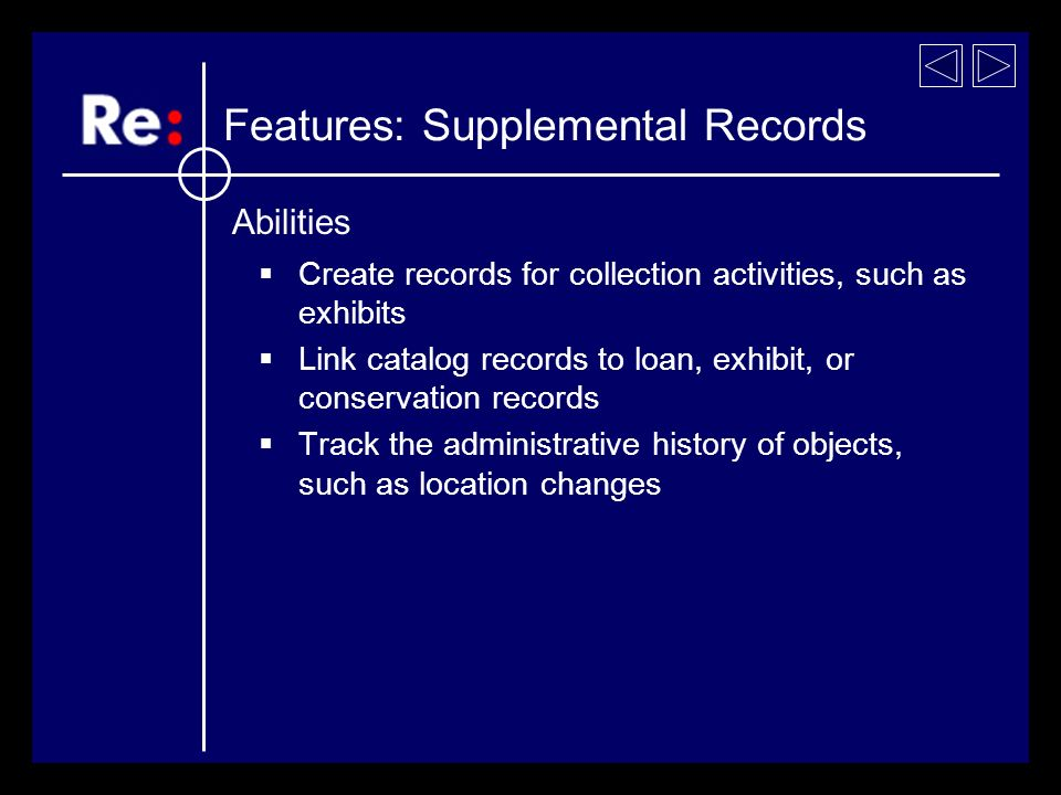 Create records for collection activities, such as exhibits Link catalog records to loan, exhibit, or conservation records Track the administrative history of objects, such as location changes Features: Supplemental Records Abilities
