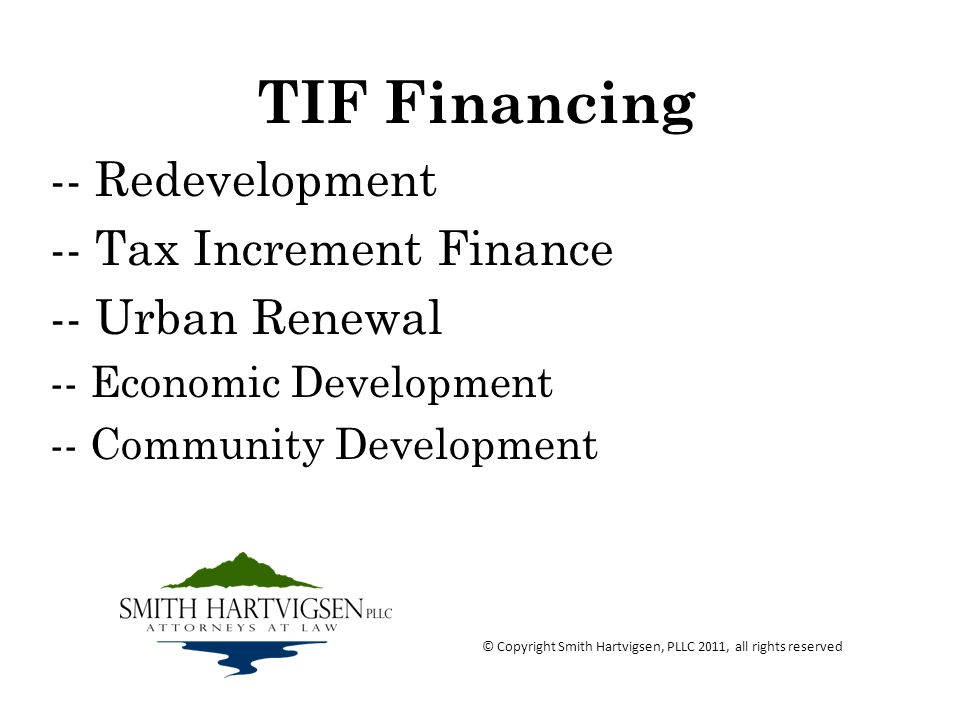 TIF Financing -- Redevelopment -- Tax Increment Finance -- Urban Renewal -- Economic Development -- Community Development © Copyright Smith Hartvigsen, PLLC 2011, all rights reserved