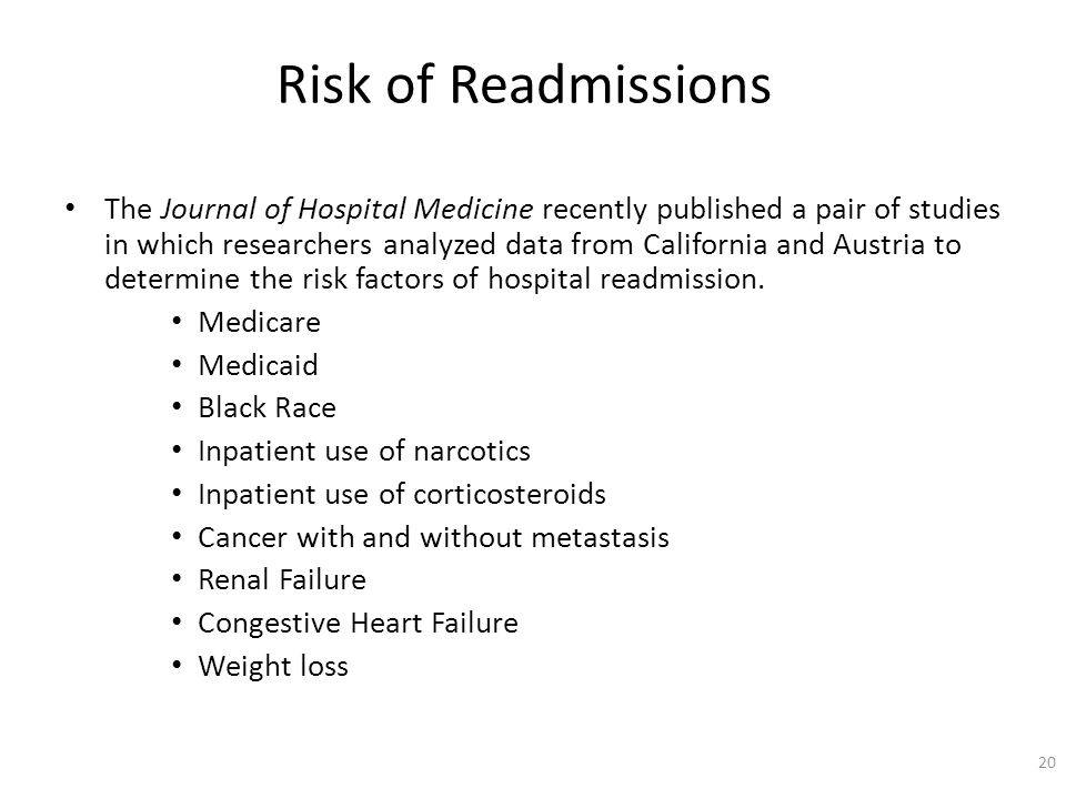 Risk of Readmissions The Journal of Hospital Medicine recently published a pair of studies in which researchers analyzed data from California and Austria to determine the risk factors of hospital readmission.