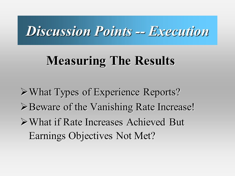 Discussion Points -- Execution Measuring The Results Measuring The Results What Types of Experience Reports.