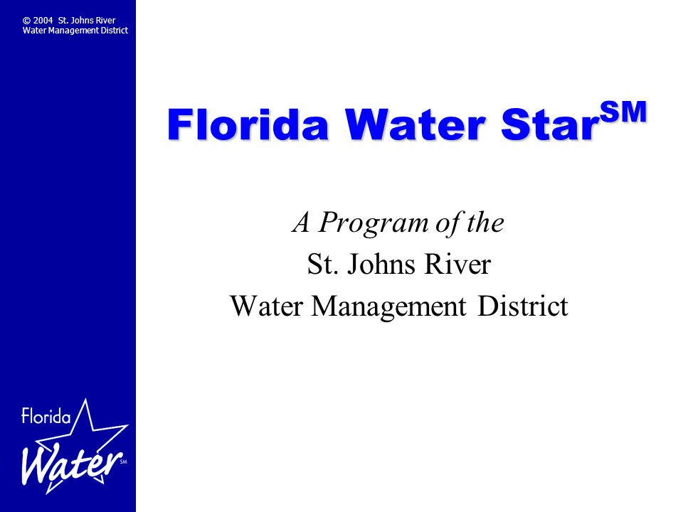 © 2004 St. Johns River Water Management District Florida Water Star SM A Program of the St.