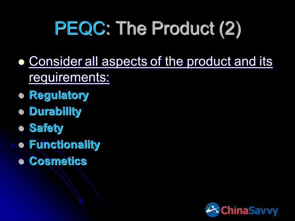 PEQC: The Product (2) Consider all aspects of the product and its requirements: Consider all aspects of the product and its requirements: Regulatory Regulatory Durability Durability Safety Safety Functionality Functionality Cosmetics Cosmetics