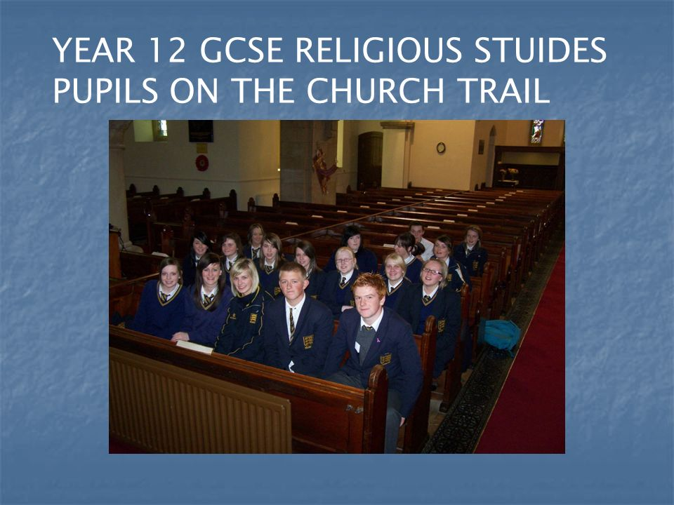 YEAR 12 GCSE RELIGIOUS STUIDES PUPILS ON THE CHURCH TRAIL