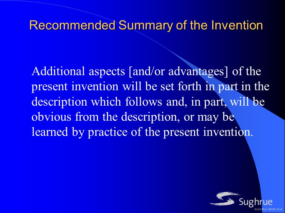 Recommended Summary of the Invention Additional aspects [and/or advantages] of the present invention will be set forth in part in the description which follows and, in part, will be obvious from the description, or may be learned by practice of the present invention.
