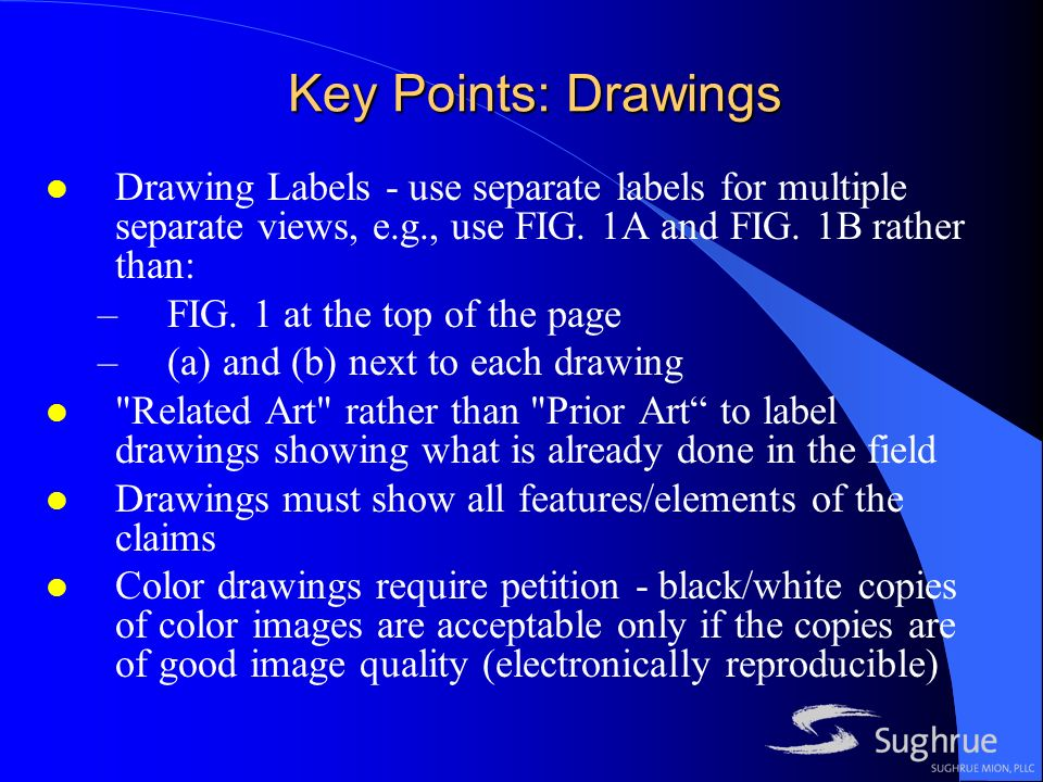 Key Points: Drawings l Drawing Labels - use separate labels for multiple separate views, e.g., use FIG.