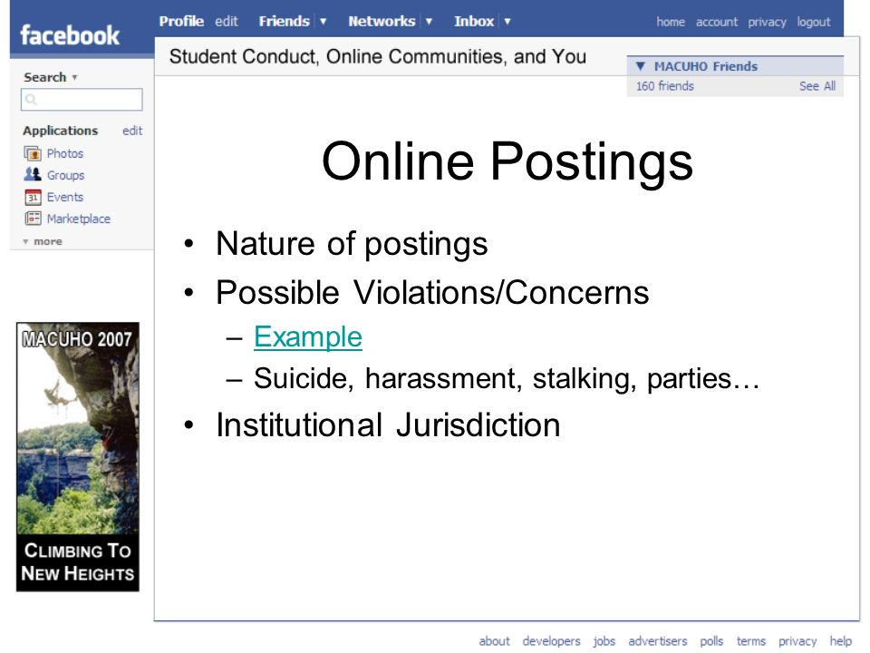 Online Postings Nature of postings Possible Violations/Concerns –ExampleExample –Suicide, harassment, stalking, parties… Institutional Jurisdiction