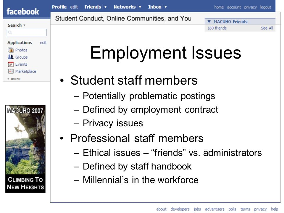 Employment Issues Student staff members –Potentially problematic postings –Defined by employment contract –Privacy issues Professional staff members –Ethical issues – friends vs.