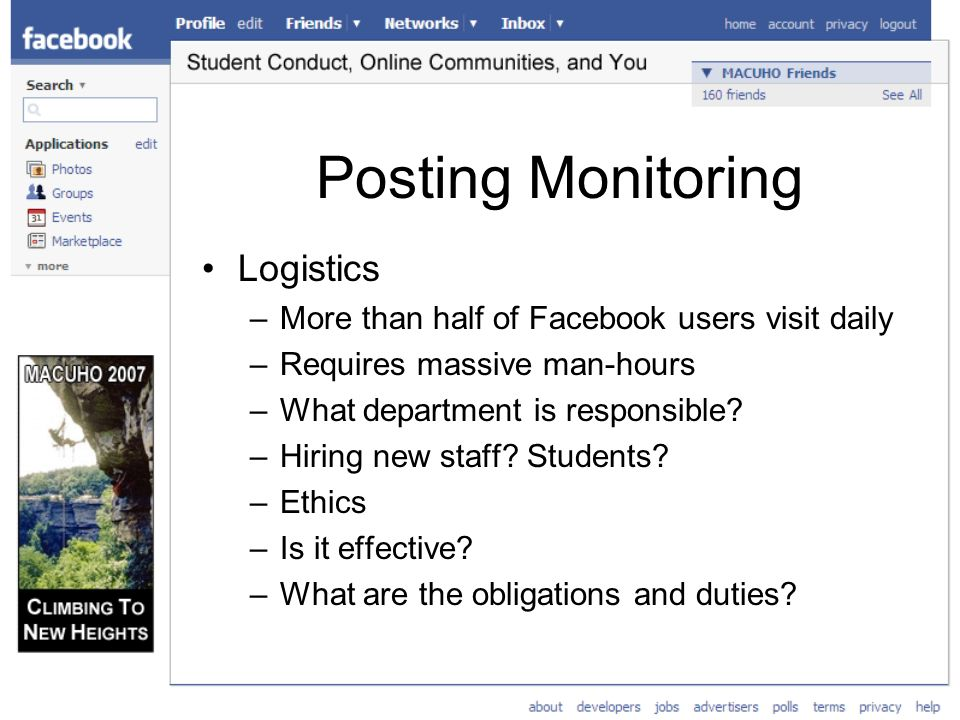 Posting Monitoring Logistics –More than half of Facebook users visit daily –Requires massive man-hours –What department is responsible.