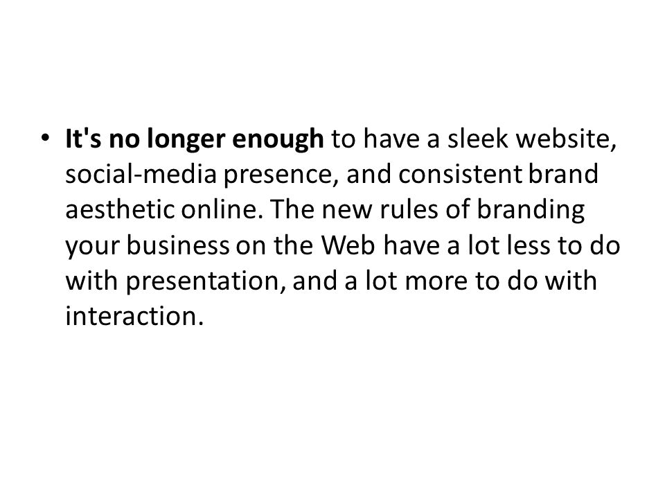 It s no longer enough to have a sleek website, social-media presence, and consistent brand aesthetic online.