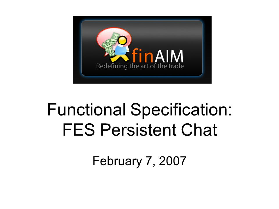 Functional Specification: FES Persistent Chat February 7, 2007