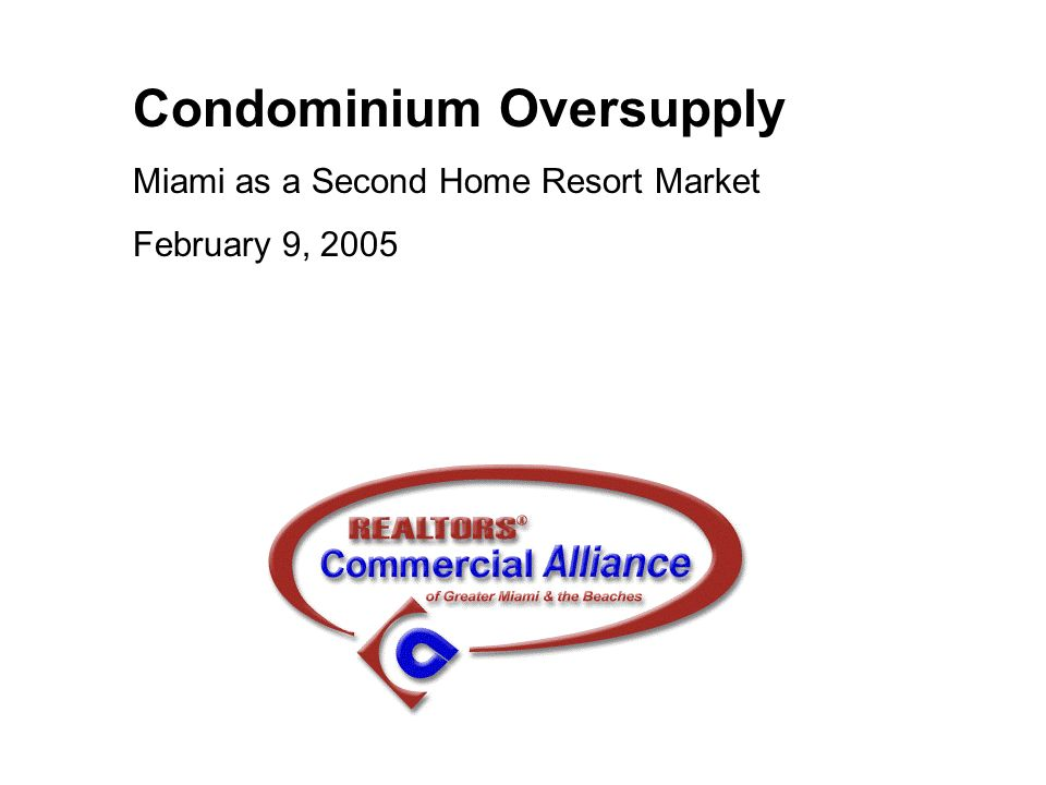 Condominium Oversupply Miami as a Second Home Resort Market February 9, 2005
