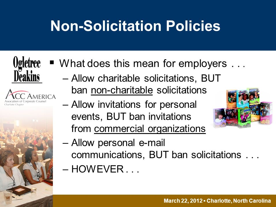 March 22, 2012 Charlotte, North Carolina Non-Solicitation Policies What does this mean for employers...