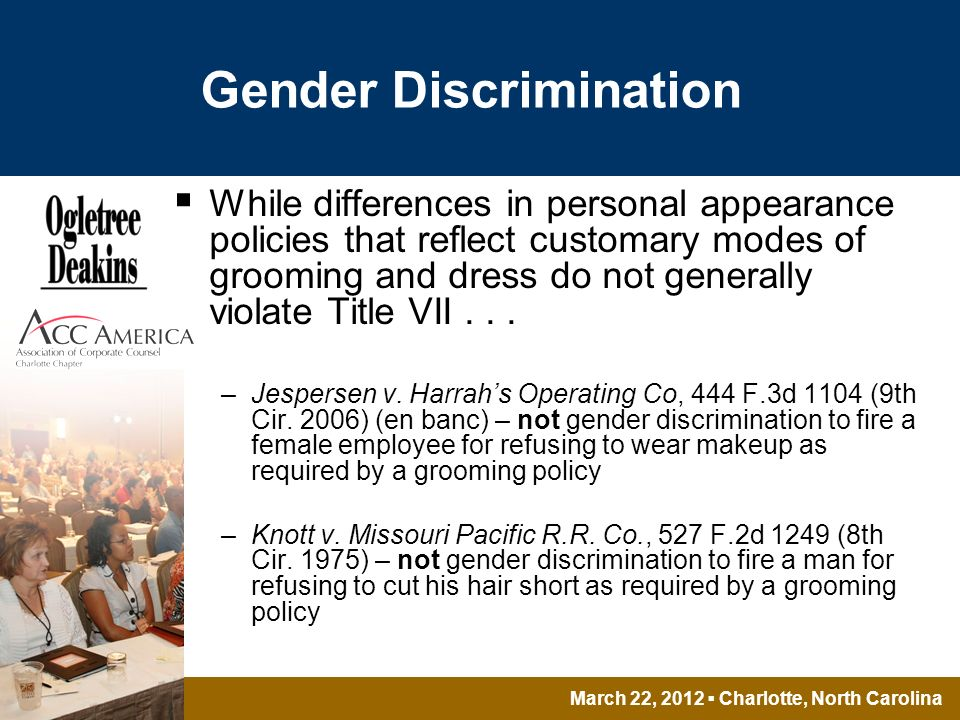 March 22, 2012 Charlotte, North Carolina Gender Discrimination While differences in personal appearance policies that reflect customary modes of grooming and dress do not generally violate Title VII...