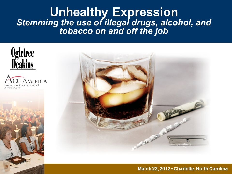 March 22, 2012 Charlotte, North Carolina Unhealthy Expression Stemming the use of illegal drugs, alcohol, and tobacco on and off the job