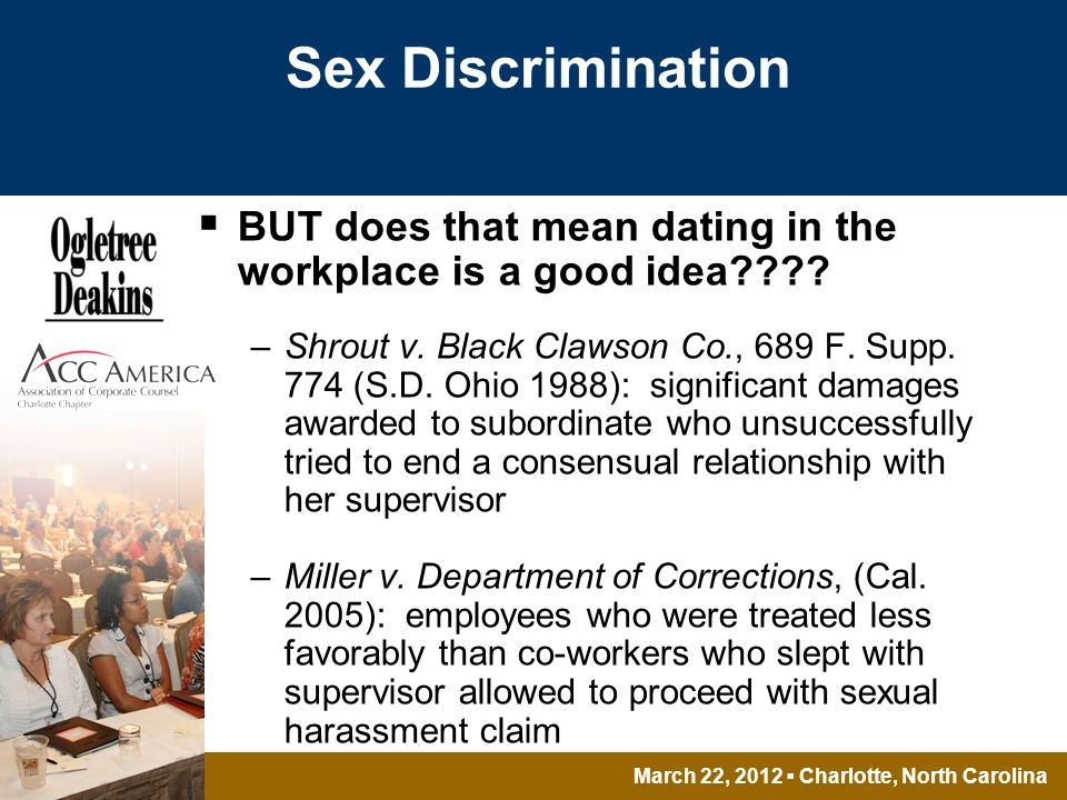 March 22, 2012 Charlotte, North Carolina Sex Discrimination BUT does that mean dating in the workplace is a good idea .