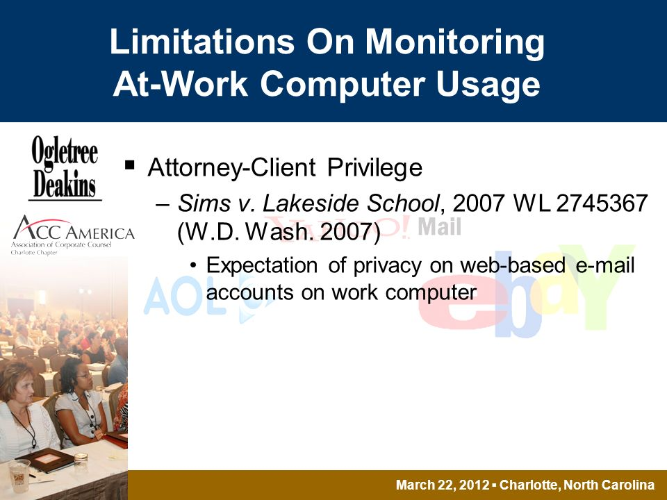 March 22, 2012 Charlotte, North Carolina Limitations On Monitoring At-Work Computer Usage Attorney-Client Privilege –Sims v.