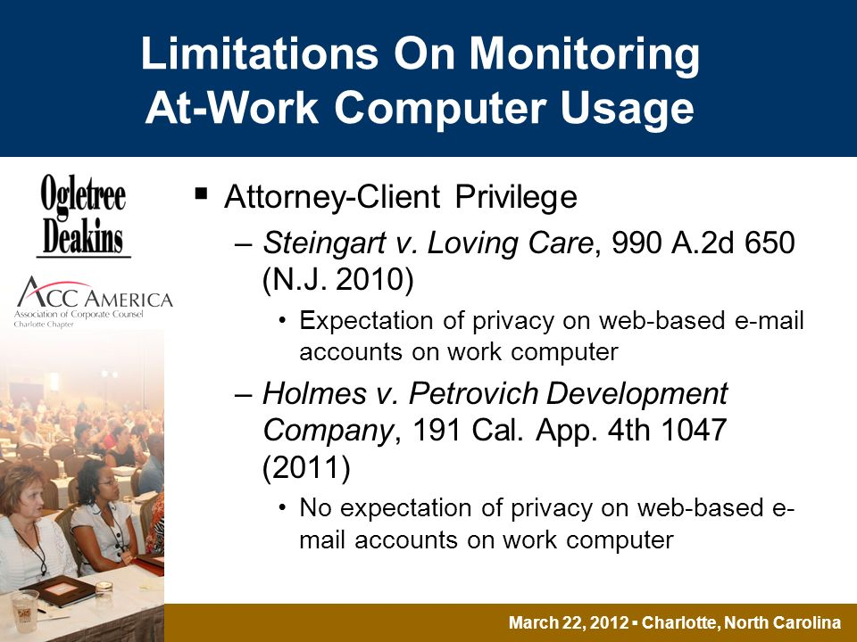 March 22, 2012 Charlotte, North Carolina Limitations On Monitoring At-Work Computer Usage Attorney-Client Privilege –Steingart v.