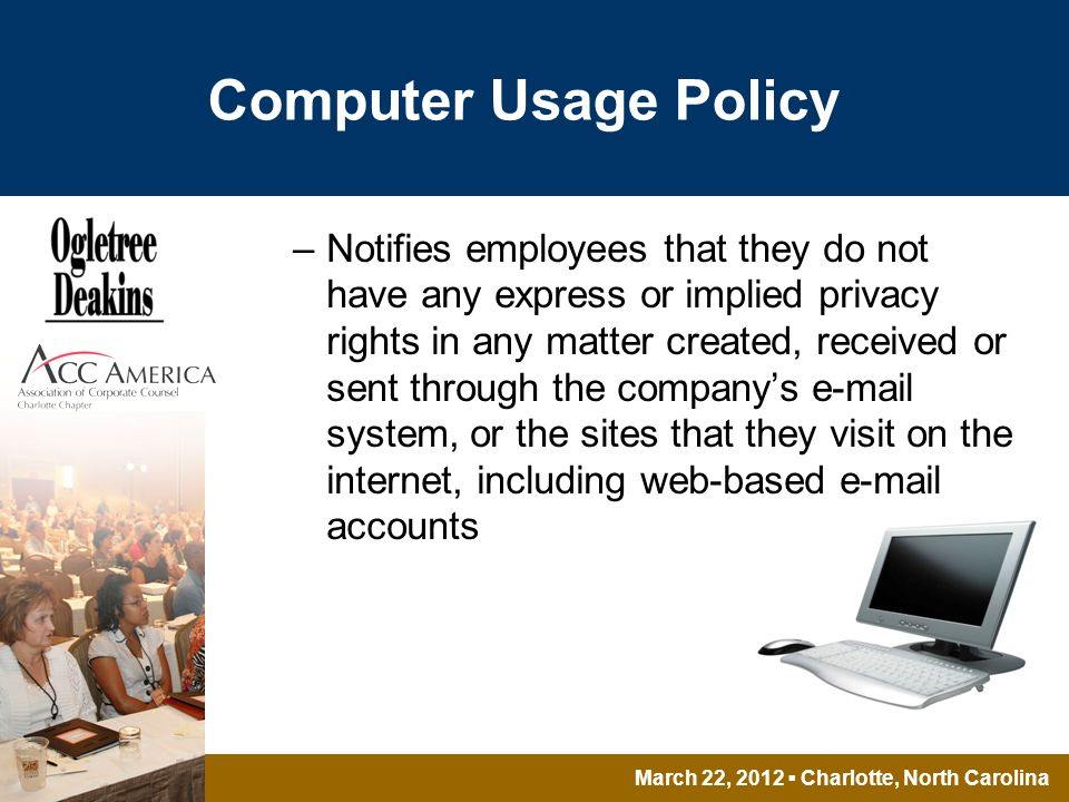 March 22, 2012 Charlotte, North Carolina Computer Usage Policy –Notifies employees that they do not have any express or implied privacy rights in any matter created, received or sent through the companys  system, or the sites that they visit on the internet, including web-based  accounts
