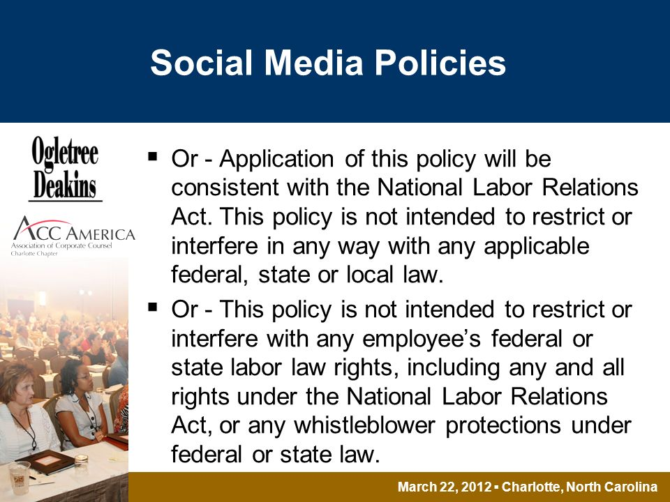March 22, 2012 Charlotte, North Carolina Social Media Policies Or - Application of this policy will be consistent with the National Labor Relations Act.
