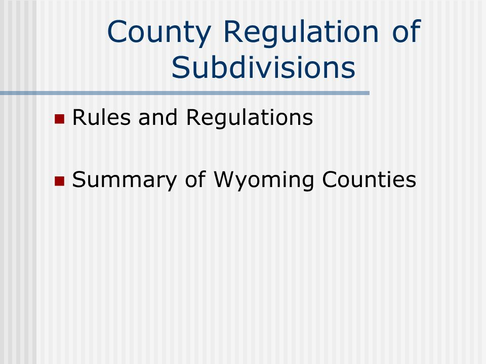County Regulation of Subdivisions Rules and Regulations Summary of Wyoming Counties