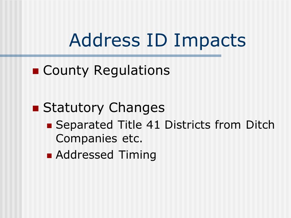 Address ID Impacts County Regulations Statutory Changes Separated Title 41 Districts from Ditch Companies etc.