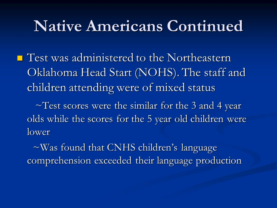 Native Americans Continued Test was administered to the Northeastern Oklahoma Head Start (NOHS).