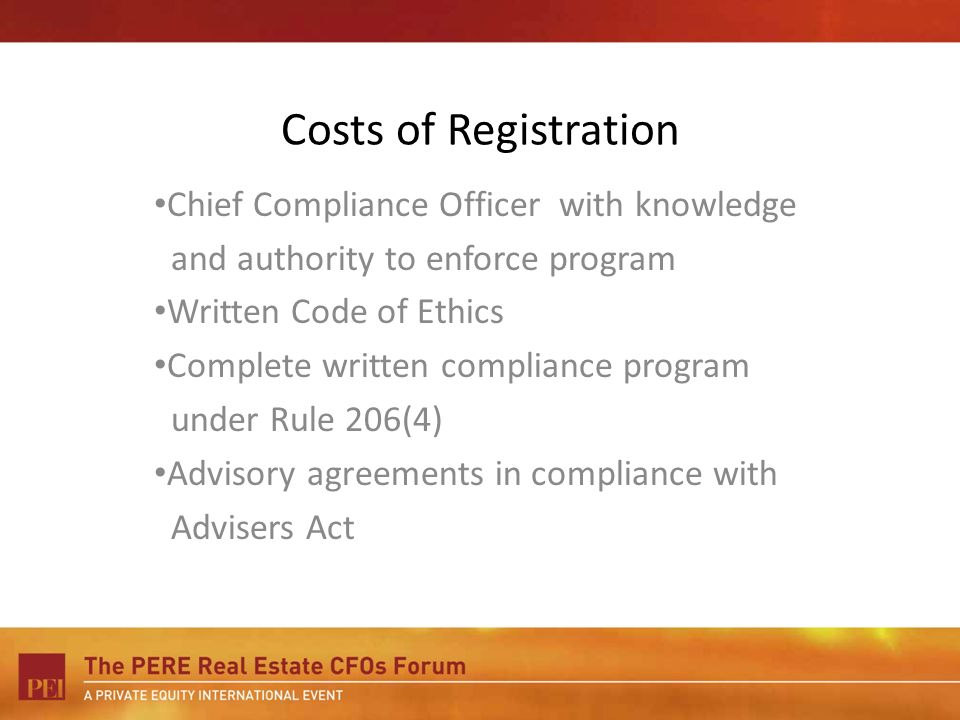 Costs of Registration Chief Compliance Officer with knowledge and authority to enforce program Written Code of Ethics Complete written compliance program under Rule 206(4) Advisory agreements in compliance with Advisers Act