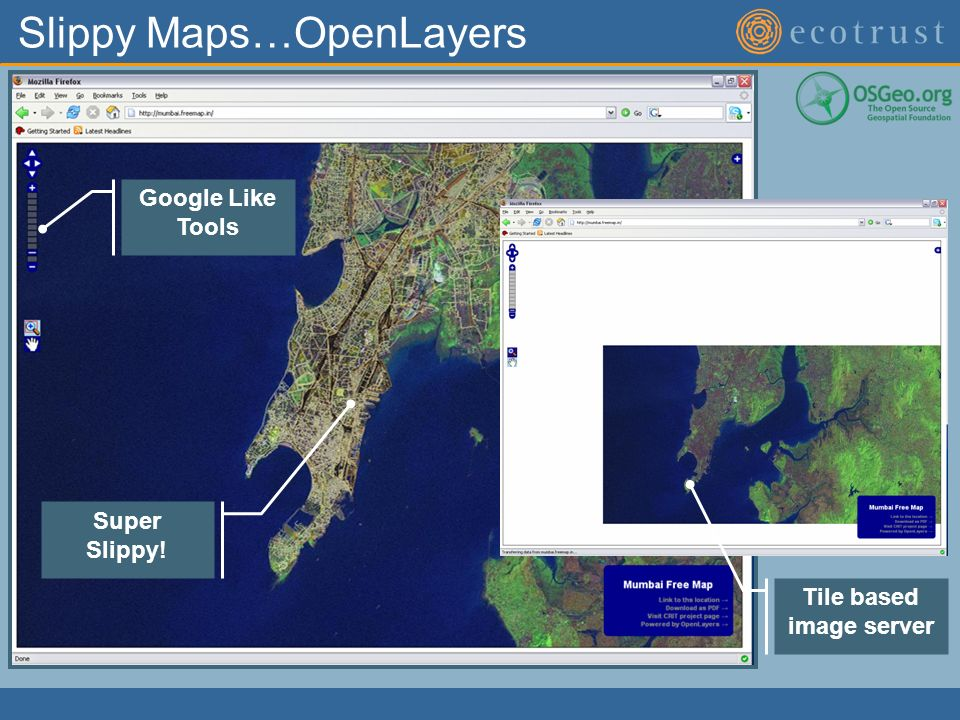 Slippy Maps…OpenLayers Google Like Tools Tile based image server Super Slippy!
