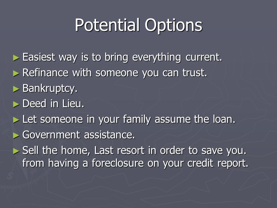 Potential Options Easiest way is to bring everything current.