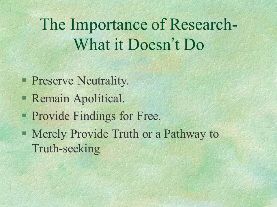 The Importance of Research- What it Doesn t Do §Preserve Neutrality.