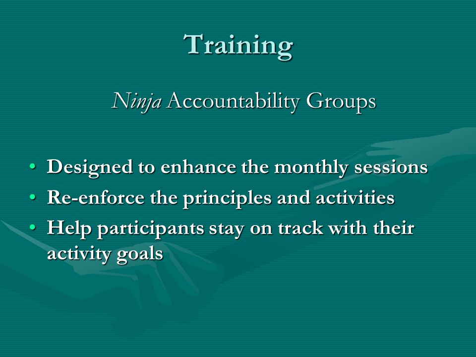 Training Designed to enhance the monthly sessionsDesigned to enhance the monthly sessions Re-enforce the principles and activitiesRe-enforce the principles and activities Help participants stay on track with their activity goalsHelp participants stay on track with their activity goals