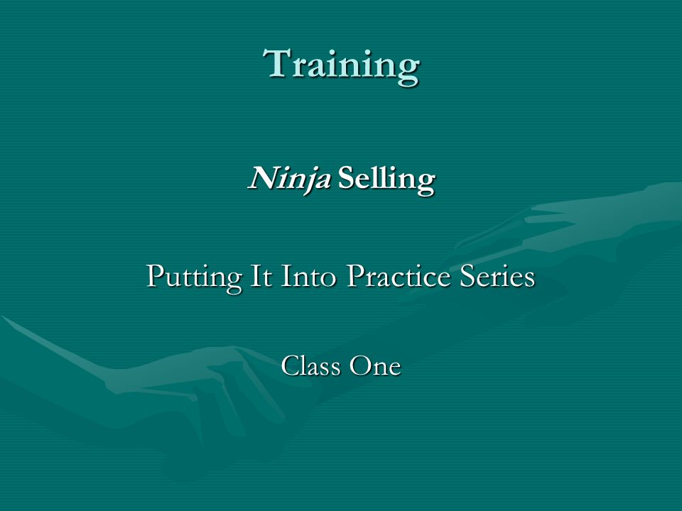 Training Ninja Selling Putting It Into Practice Series Class One