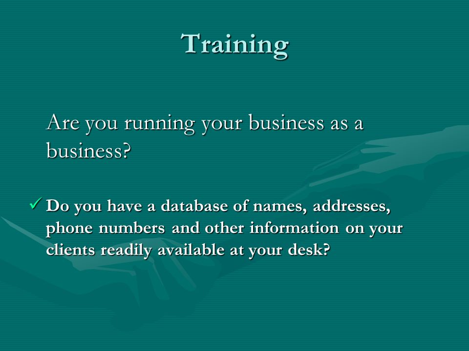 Training Are you running your business as a business.