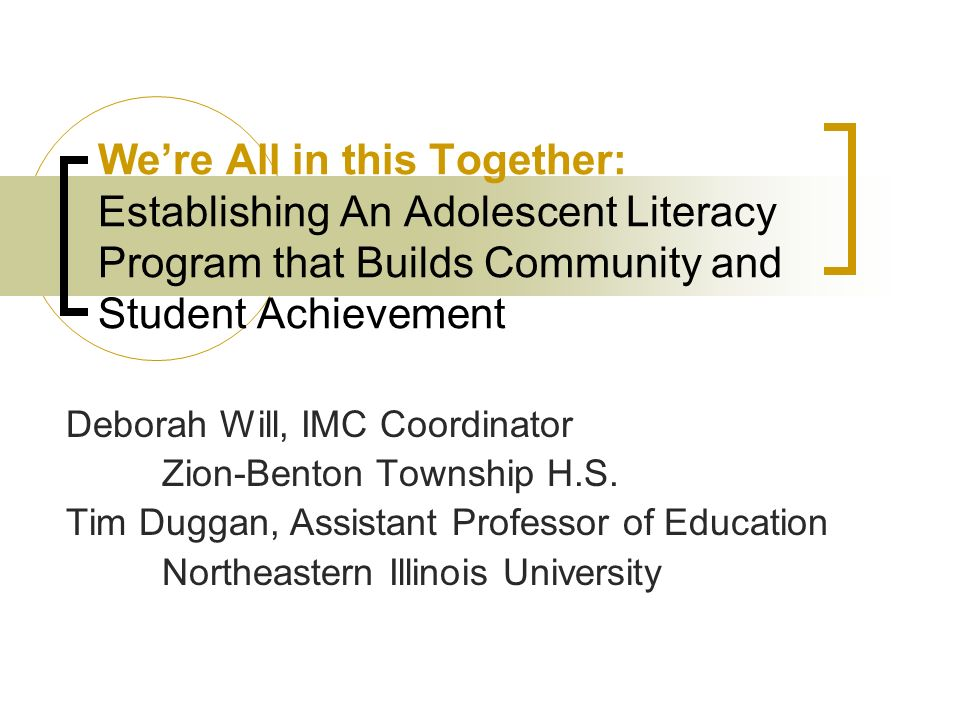 Were All in this Together: Establishing An Adolescent Literacy Program that Builds Community and Student Achievement Deborah Will, IMC Coordinator Zion-Benton Township H.S.