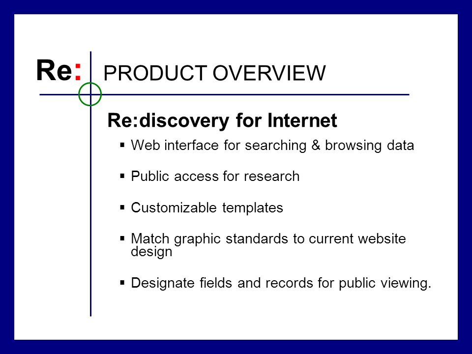 Web interface for searching & browsing data Public access for research Customizable templates Match graphic standards to current website design Designate fields and records for public viewing.