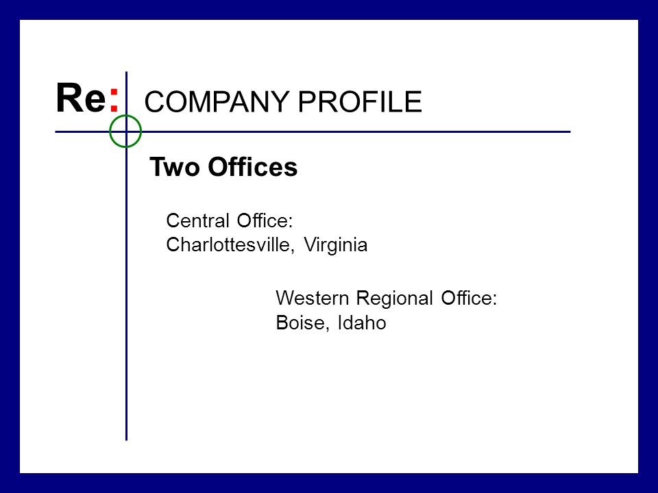 Re : COMPANY PROFILE Central Office: Charlottesville, Virginia Two Offices Western Regional Office: Boise, Idaho