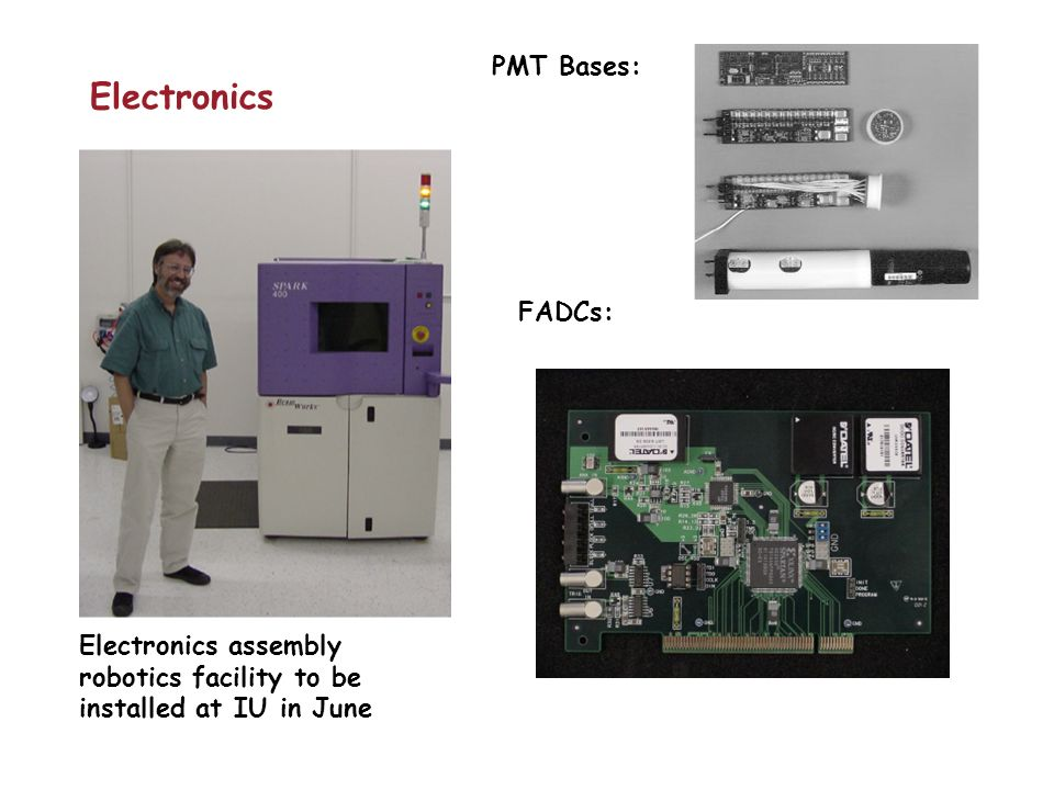 Electronics assembly robotics facility to be installed at IU in June PMT Bases: FADCs: Electronics