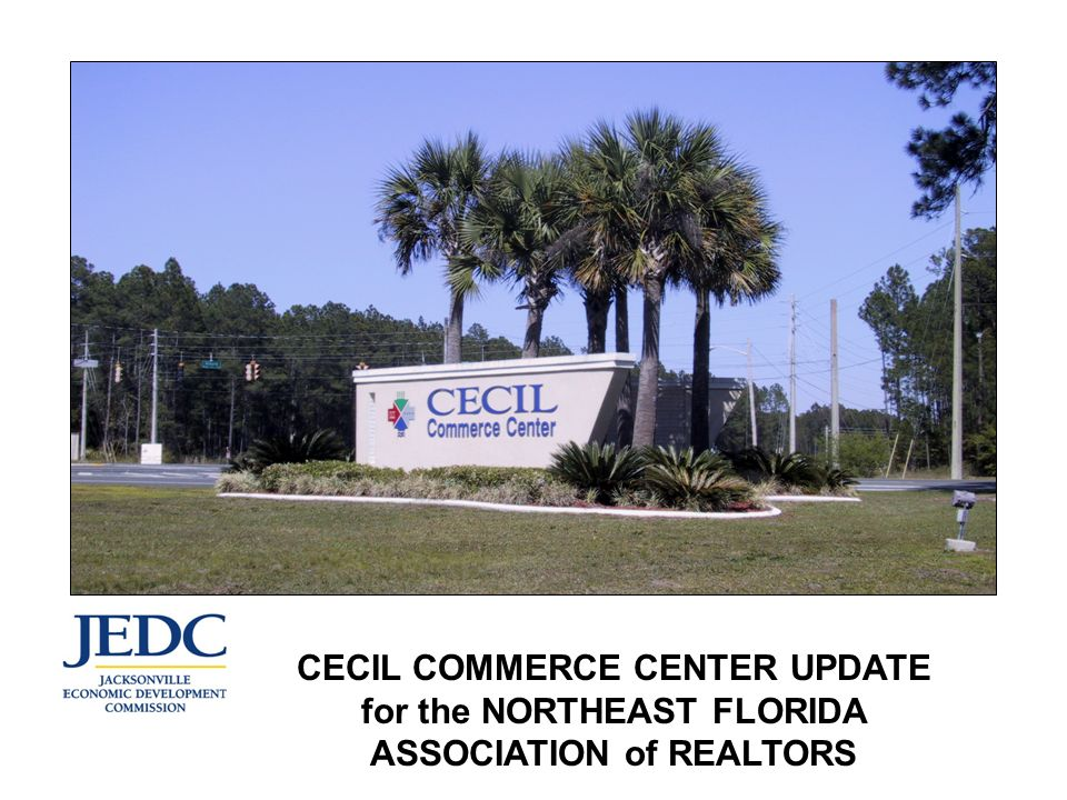 CECIL COMMERCE CENTER UPDATE for the NORTHEAST FLORIDA ASSOCIATION of REALTORS