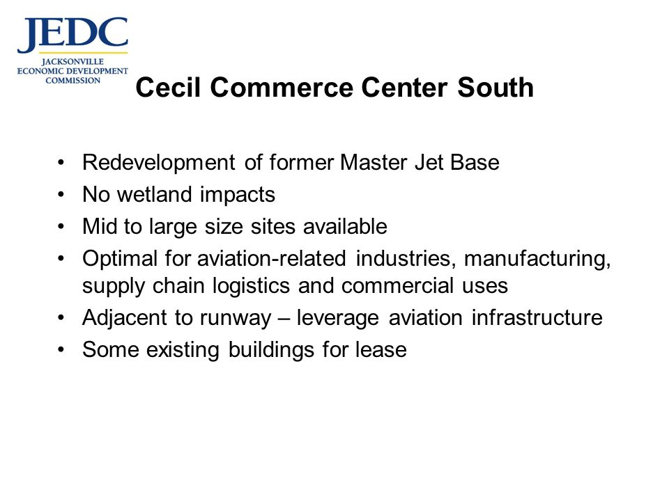 Redevelopment of former Master Jet Base No wetland impacts Mid to large size sites available Optimal for aviation-related industries, manufacturing, supply chain logistics and commercial uses Adjacent to runway – leverage aviation infrastructure Some existing buildings for lease