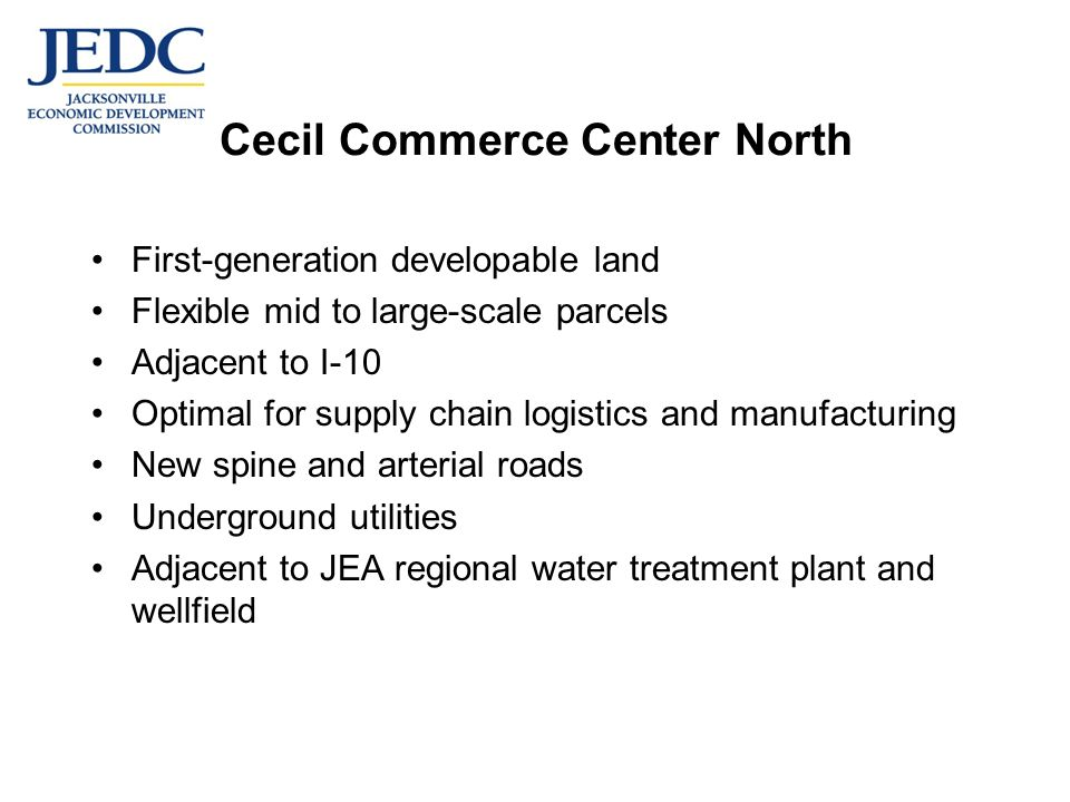 First-generation developable land Flexible mid to large-scale parcels Adjacent to I-10 Optimal for supply chain logistics and manufacturing New spine and arterial roads Underground utilities Adjacent to JEA regional water treatment plant and wellfield