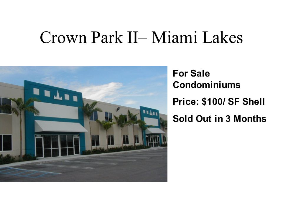 Crown Park II– Miami Lakes For Sale Condominiums Price: $100/ SF Shell Sold Out in 3 Months