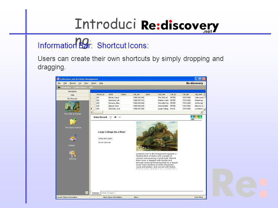 Introduci ng : Information Bar: Shortcut Icons: Users can create their own shortcuts by simply dropping and dragging.
