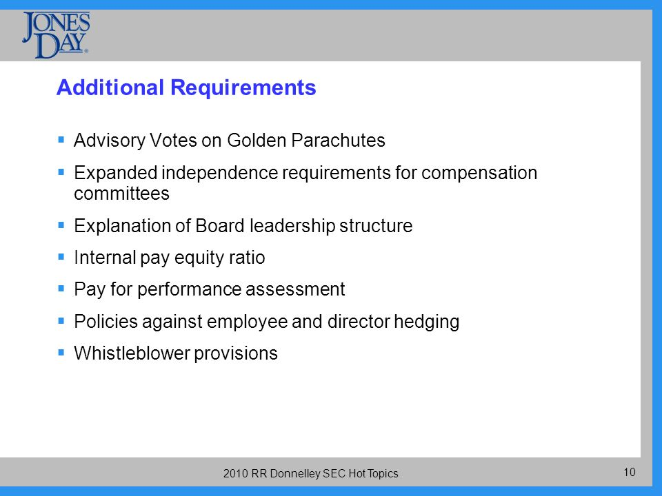 RR Donnelley SEC Hot Topics Additional Requirements Advisory Votes on Golden Parachutes Expanded independence requirements for compensation committees Explanation of Board leadership structure Internal pay equity ratio Pay for performance assessment Policies against employee and director hedging Whistleblower provisions