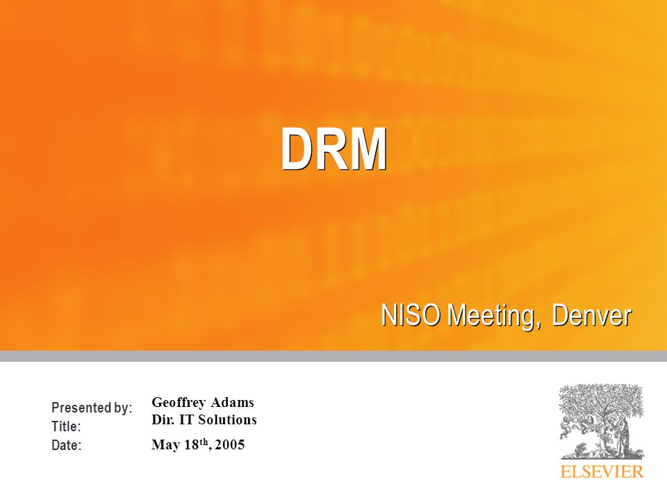 Presented by: Title: Date: DRM NISO Meeting, Denver Geoffrey Adams Dir.