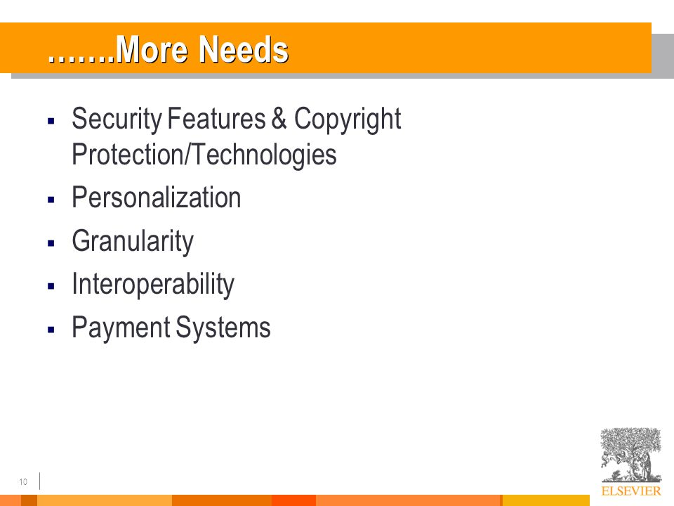 10 …….More Needs Security Features & Copyright Protection/Technologies Personalization Granularity Interoperability Payment Systems