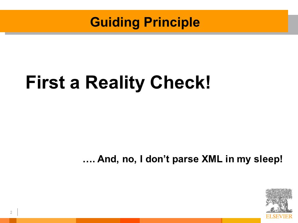 2 First a Reality Check! …. And, no, I dont parse XML in my sleep! Guiding Principle