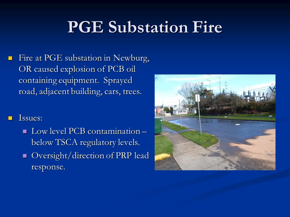 PGE Substation Fire Fire at PGE substation in Newburg, OR caused explosion of PCB oil containing equipment.