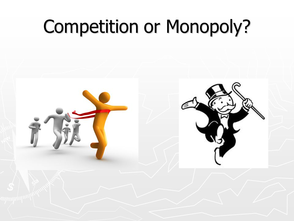 Competition or Monopoly