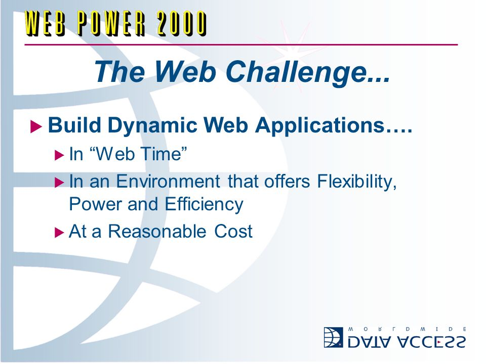 The Web Challenge... Build Dynamic Web Applications….
