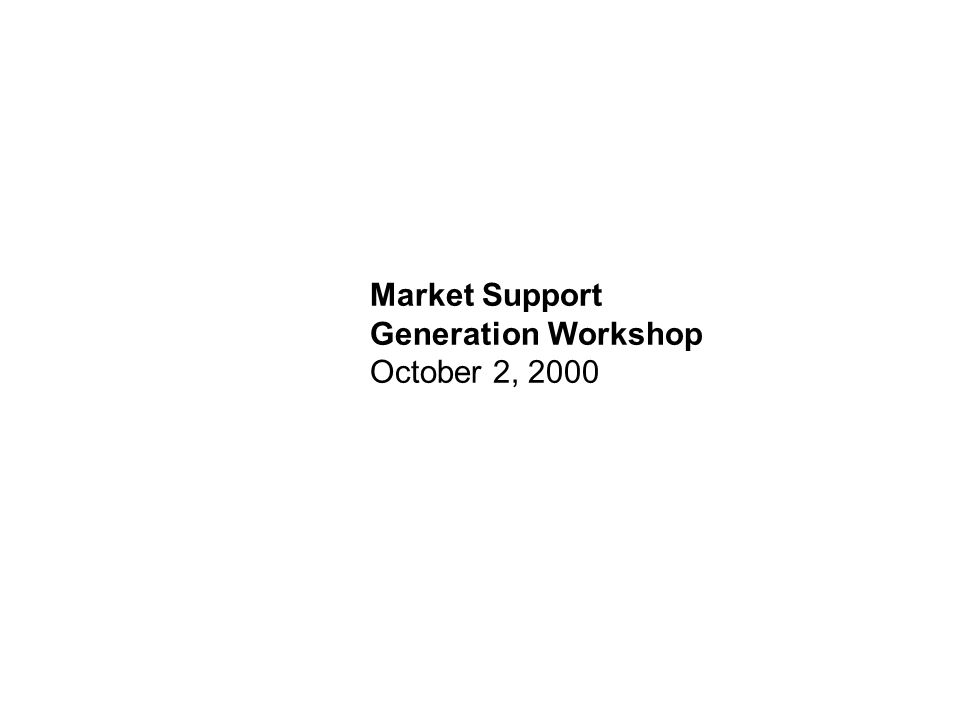 Market Support Generation Workshop October 2, 2000